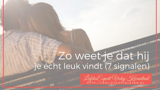 Hoe weet je of je date jou echt leuk vindt? Check deze 7 signalen van datingcoach Vicky Kwaaitaal